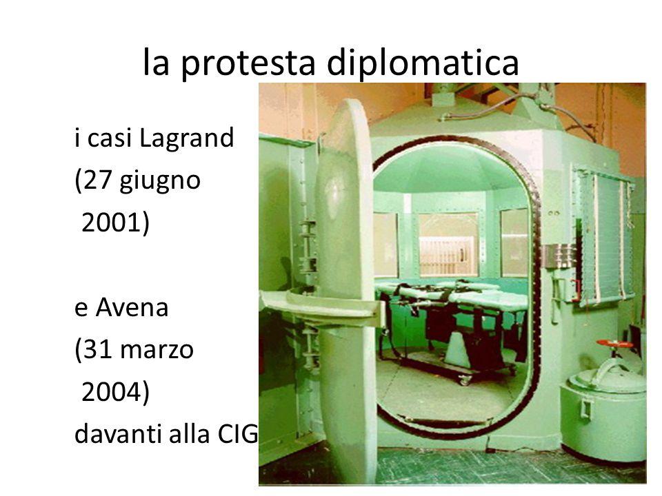 la protesta diplomatica i casi Lagrand (27 giugno 2001) e Avena (31 marzo 2004) davanti alla CIG