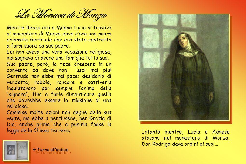 La fuga Fra' Cristoforo manda i tre a Monza. Renzo proseguirà per Milano, Lucia e Agnese troveranno rifugio in un convento, dove spadroneggia una abba