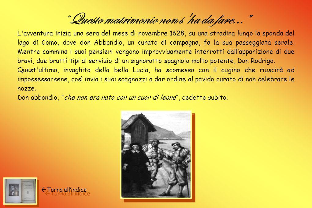Quel ramo del lago... Alessandro Manzoni inizia il suo romanzo con un introduzione in cui finge di aver copiato la storia fedelmente da un manoscritto