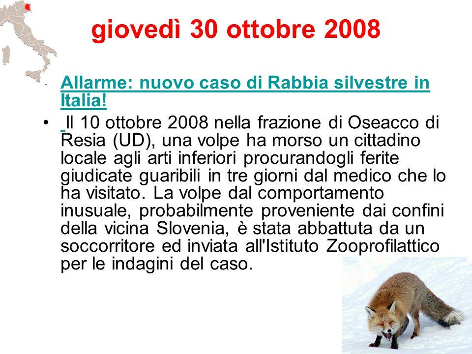 giovedì 30 ottobre 2008 Allarme: nuovo caso di Rabbia silvestre in Italia!Allarme: nuovo caso di Rabbia silvestre in Italia! Il 10 ottobre 2008 nella