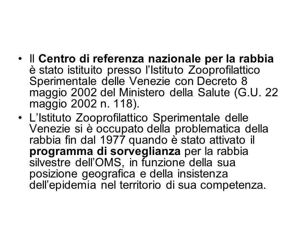 Il Centro di referenza nazionale per la rabbia è stato istituito presso l'Istituto Zooprofilattico Sperimentale delle Venezie con Decreto 8 maggio 2002 del Ministero della Salute (G.U.