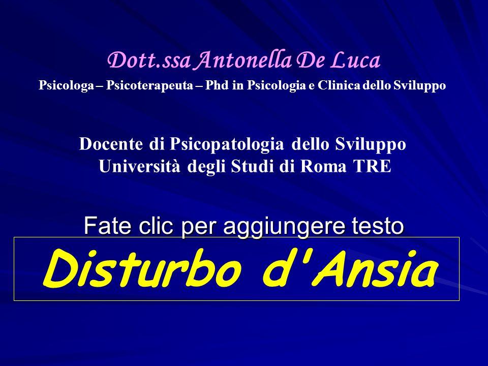 Fate clic per aggiungere testo Dott.ssa Antonella De Luca Psicologa – Psicoterapeuta – Phd in Psicologia e Clinica dello Sviluppo Docente di Psicopato