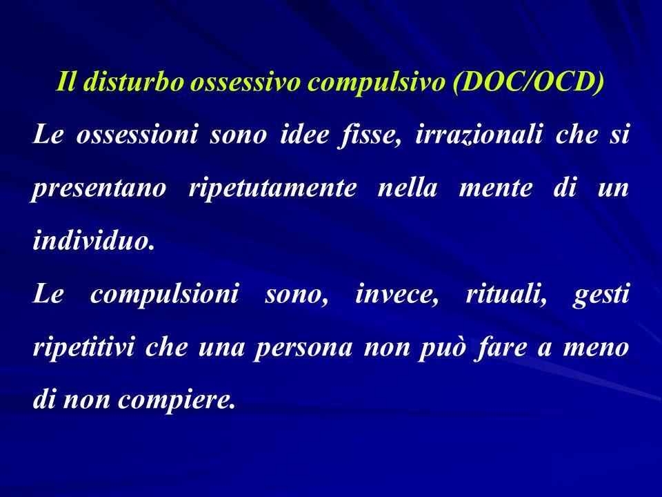 Il disturbo ossessivo compulsivo (DOC/OCD) Le ossessioni sono idee fisse, irrazionali che si presentano ripetutamente nella mente di un individuo. Le