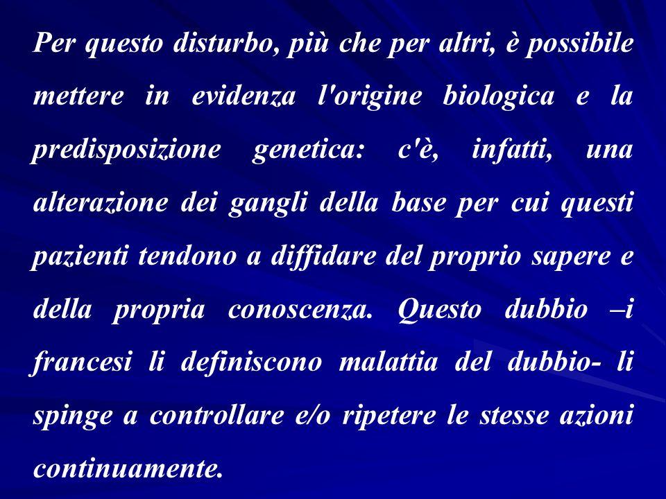 Per questo disturbo, più che per altri, è possibile mettere in evidenza l'origine biologica e la predisposizione genetica: c'è, infatti, una alterazio