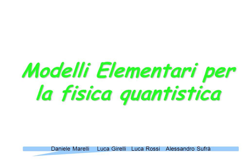 Modelli Elementari per la fisica quantistica Daniele MarelliLuca GirelliLuca RossiAlessandro Sufrà