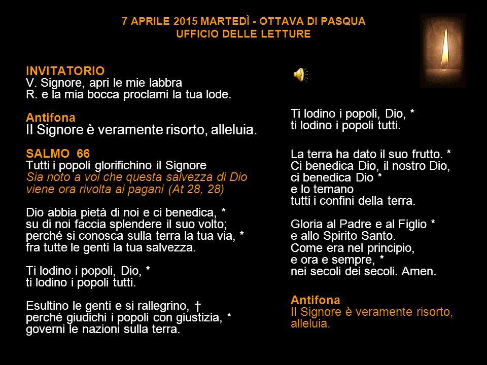 7 APRILE 2015 MARTEDÌ - OTTAVA DI PASQUA UFFICIO DELLE LETTURE INVITATORIO V.