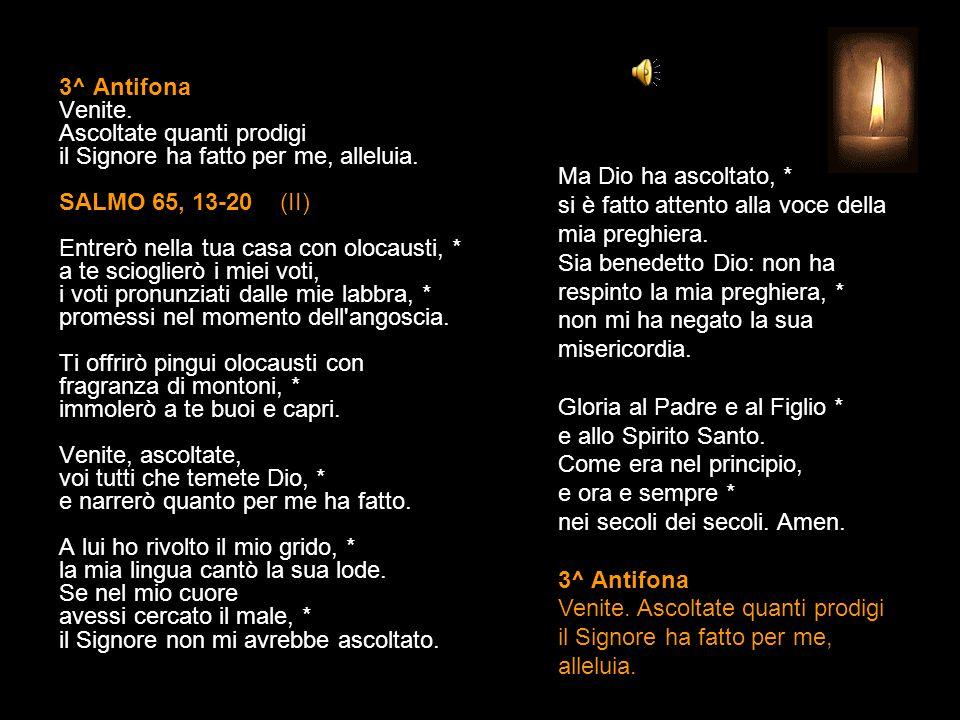 2^ Antifona Popoli, benedite il nostro Dio: mi ha ricondotto tra i vivi, alleluia. SALMO 65, 1-12 (I) Acclamate a Dio da tutta la terra, † cantate all