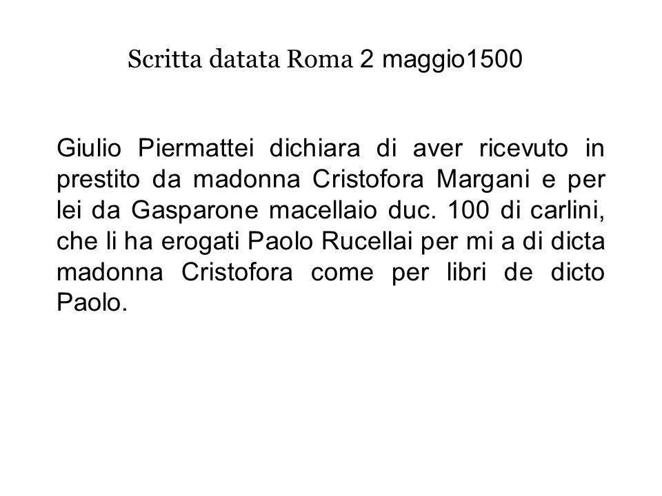 Scritta datata Roma 2 maggio1500 Giulio Piermattei dichiara di aver ricevuto in prestito da madonna Cristofora Margani e per lei da Gasparone macellaio duc.