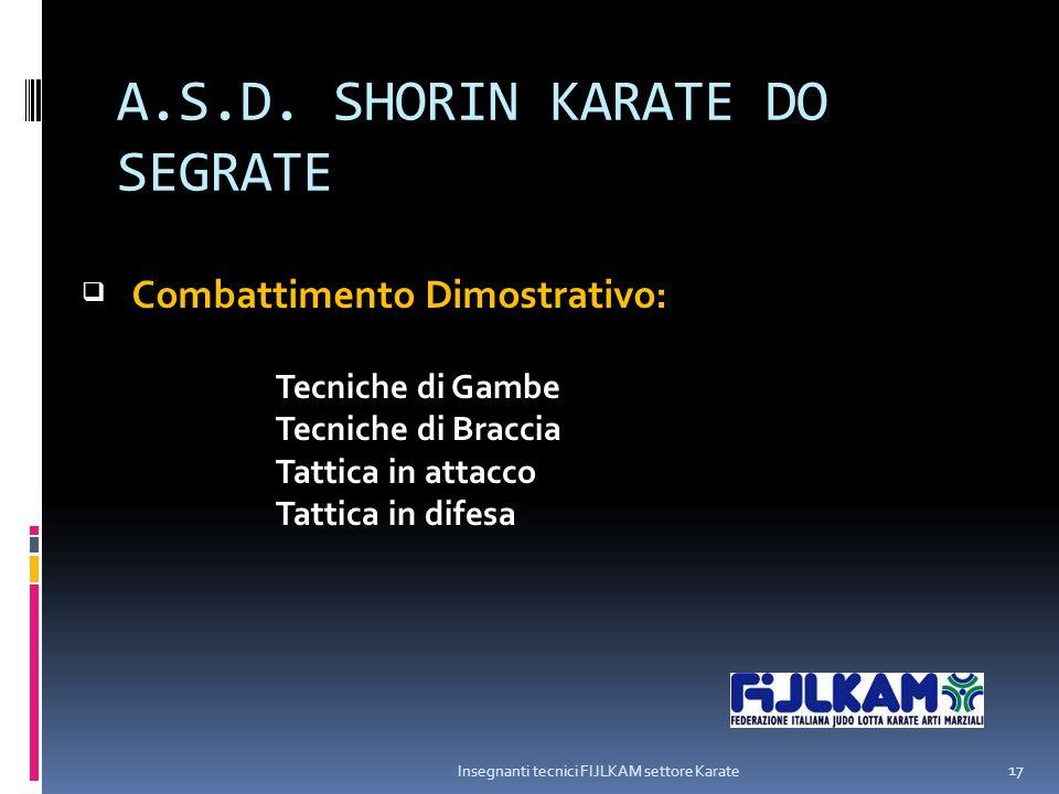A.S.D. SHORIN KARATE DO SEGRATE Insegnanti tecnici FIJLKAM settore Karate 17  Combattimento Dimostrativo: Tecniche di Gambe Tecniche di Braccia Tatti