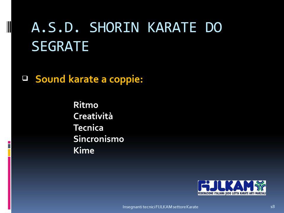 A.S.D. SHORIN KARATE DO SEGRATE Insegnanti tecnici FIJLKAM settore Karate 18  Sound karate a coppie: Ritmo Creatività Tecnica Sincronismo Kime