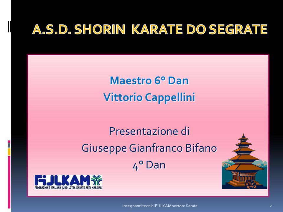 Maestro 6° Dan Vittorio Cappellini Presentazione di Giuseppe Gianfranco Bifano 4° Dan Insegnanti tecnici FIJLKAM settore Karate 2