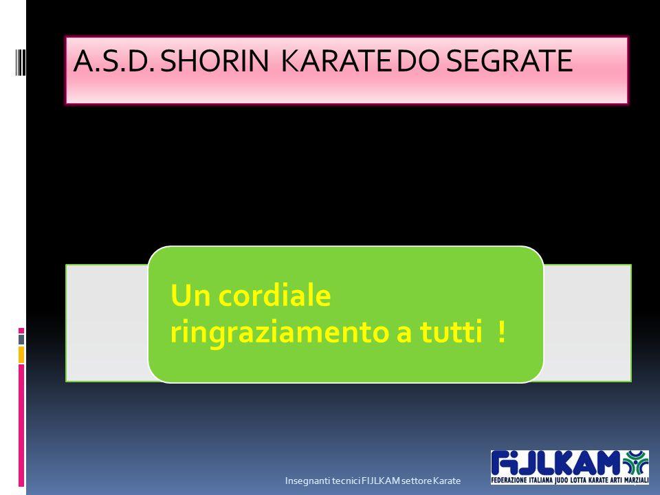 A.S.D. SHORIN KARATE DO SEGRATE Un cordiale ringraziamento a tutti ! Insegnanti tecnici FIJLKAM settore Karate 27
