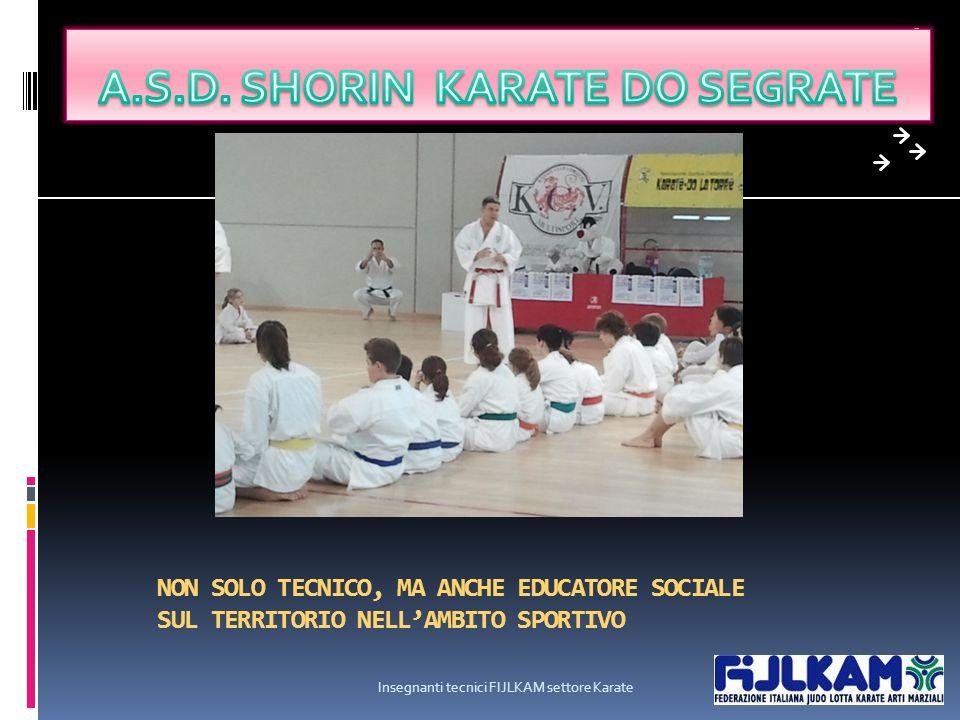 NON SOLO TECNICO, MA ANCHE EDUCATORE SOCIALE SUL TERRITORIO NELL'AMBITO SPORTIVO Insegnanti tecnici FIJLKAM settore Karate 3