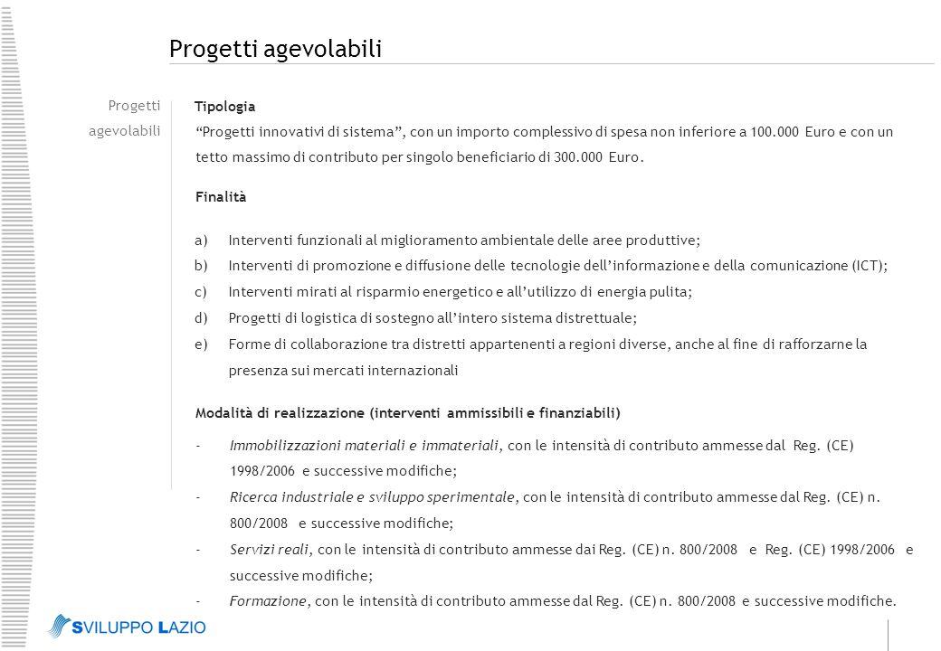 Progetti agevolabili Tipologia Progetti innovativi di sistema , con un importo complessivo di spesa non inferiore a 100.000 Euro e con un tetto massimo di contributo per singolo beneficiario di 300.000 Euro.