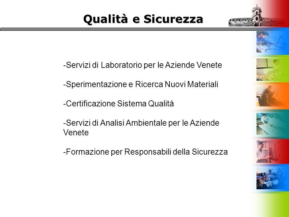 Qualità e Sicurezza -Servizi di Laboratorio per le Aziende Venete -Sperimentazione e Ricerca Nuovi Materiali -Certificazione Sistema Qualità -Servizi di Analisi Ambientale per le Aziende Venete -Formazione per Responsabili della Sicurezza