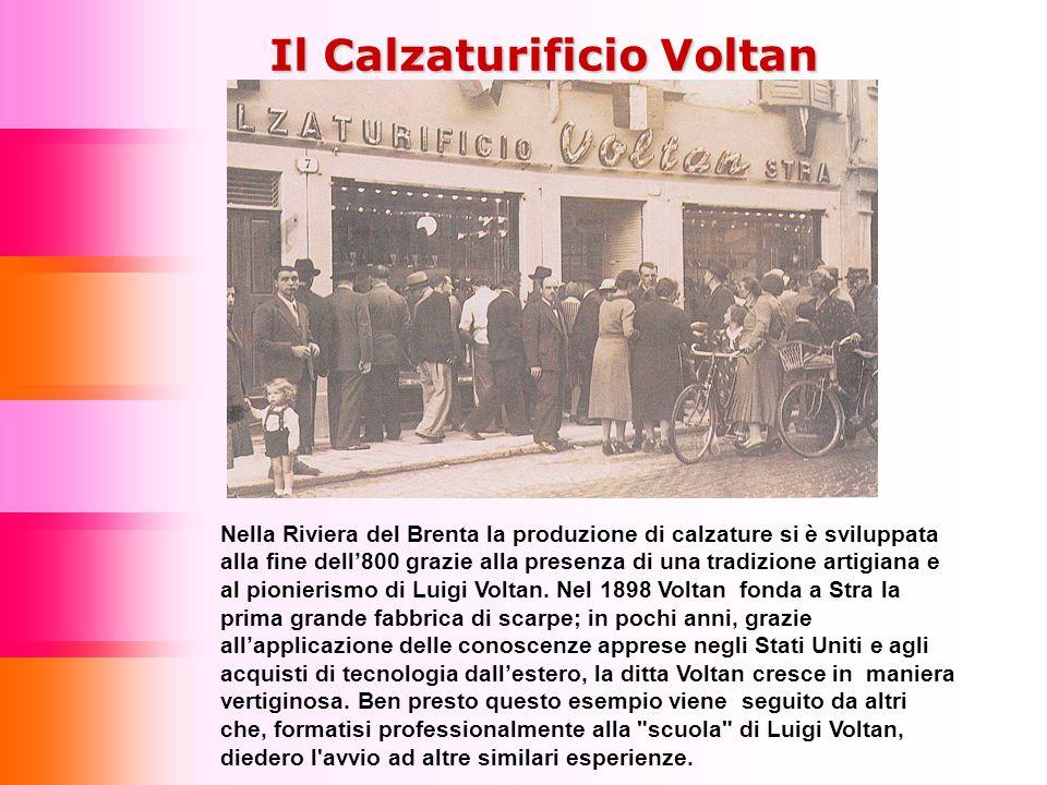 Nella Riviera del Brenta la produzione di calzature si è sviluppata alla fine dell'800 grazie alla presenza di una tradizione artigiana e al pionieris