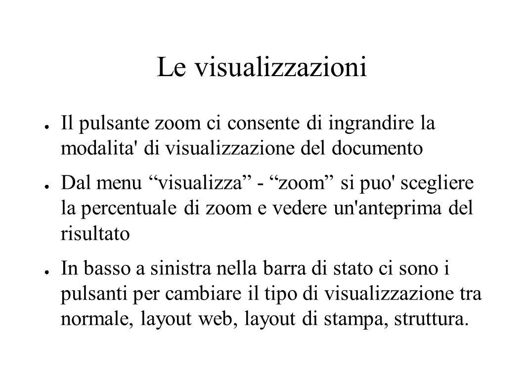"""Le visualizzazioni ● Il pulsante zoom ci consente di ingrandire la modalita' di visualizzazione del documento ● Dal menu """"visualizza"""" - """"zoom"""" si puo'"""