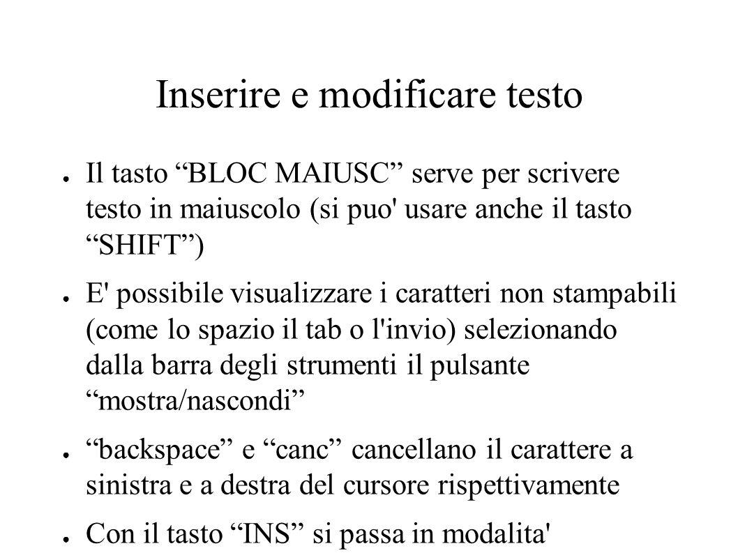 """Inserire e modificare testo ● Il tasto """"BLOC MAIUSC"""" serve per scrivere testo in maiuscolo (si puo' usare anche il tasto """"SHIFT"""") ● E' possibile visua"""