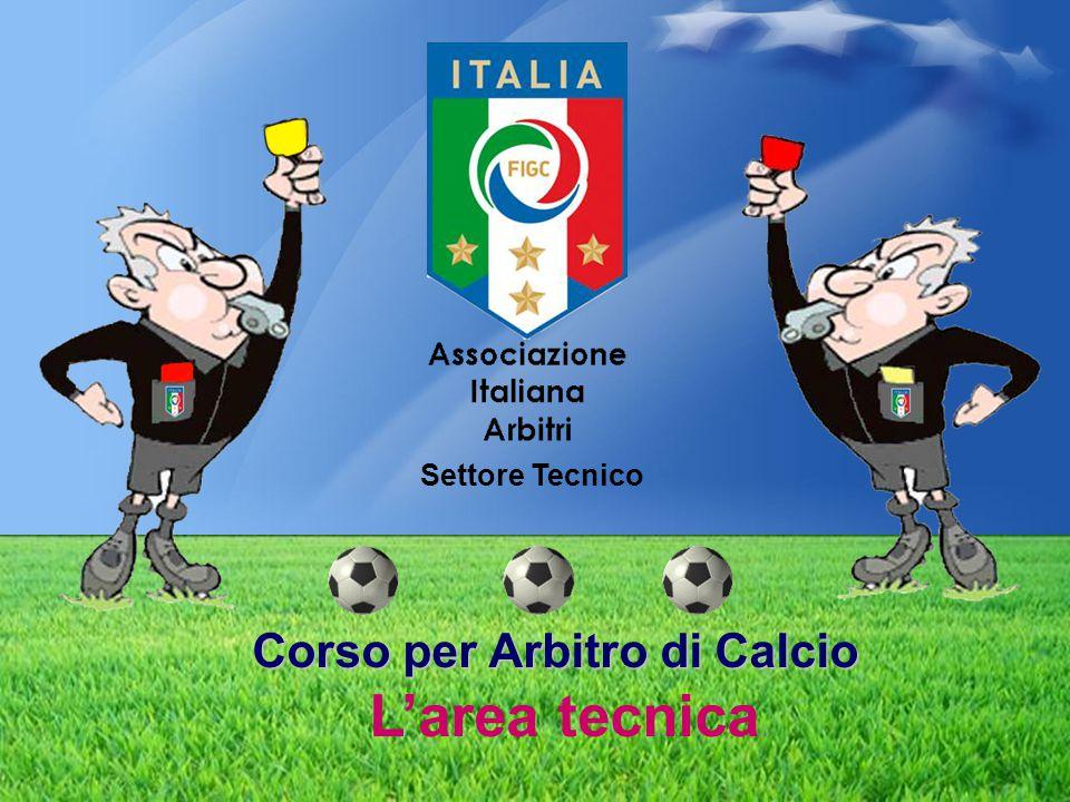 Corso per Arbitro di Calcio Corso per Arbitro di Calcio L'area tecnica Settore Tecnico