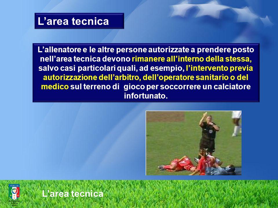 L'area tecnica L'allenatore e le altre persone autorizzate a prendere posto nell'area tecnica devono rimanere all'interno della stessa, salvo casi par