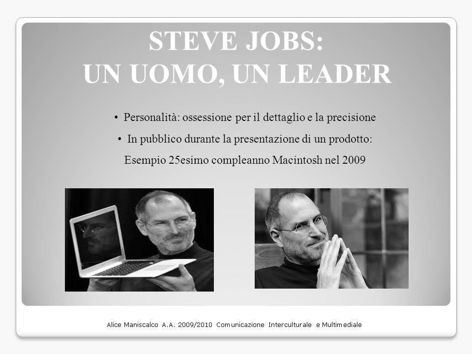 STEVE JOBS: UN UOMO, UN LEADER Personalità: ossessione per il dettaglio e la precisione In pubblico durante la presentazione di un prodotto: Esempio 2