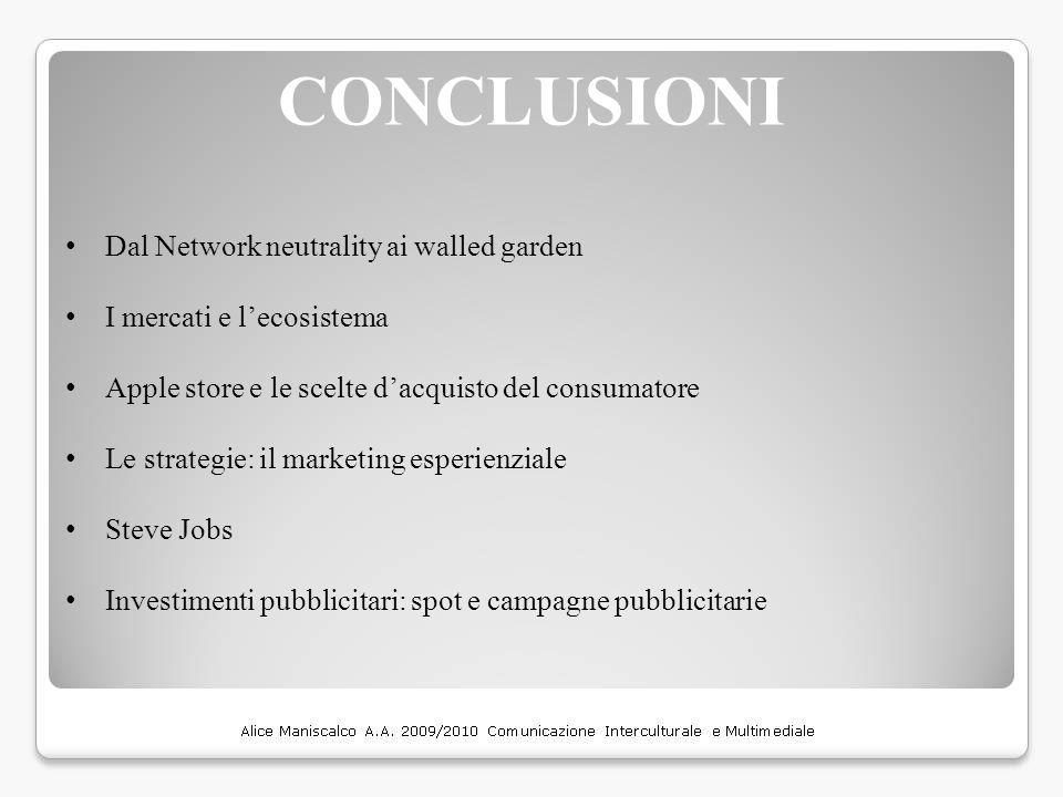 CONCLUSIONI Dal Network neutrality ai walled garden I mercati e l'ecosistema Apple store e le scelte d'acquisto del consumatore Le strategie: il marke