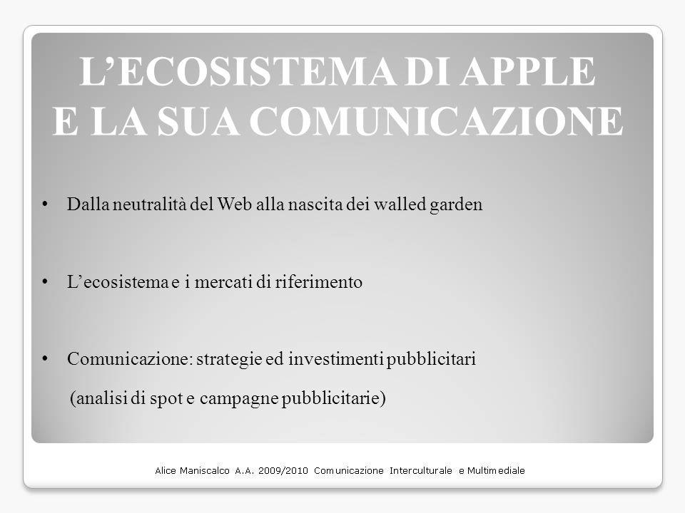 L'ECOSISTEMA DI APPLE E LA SUA COMUNICAZIONE Dalla neutralità del Web alla nascita dei walled garden L'ecosistema e i mercati di riferimento Comunicaz