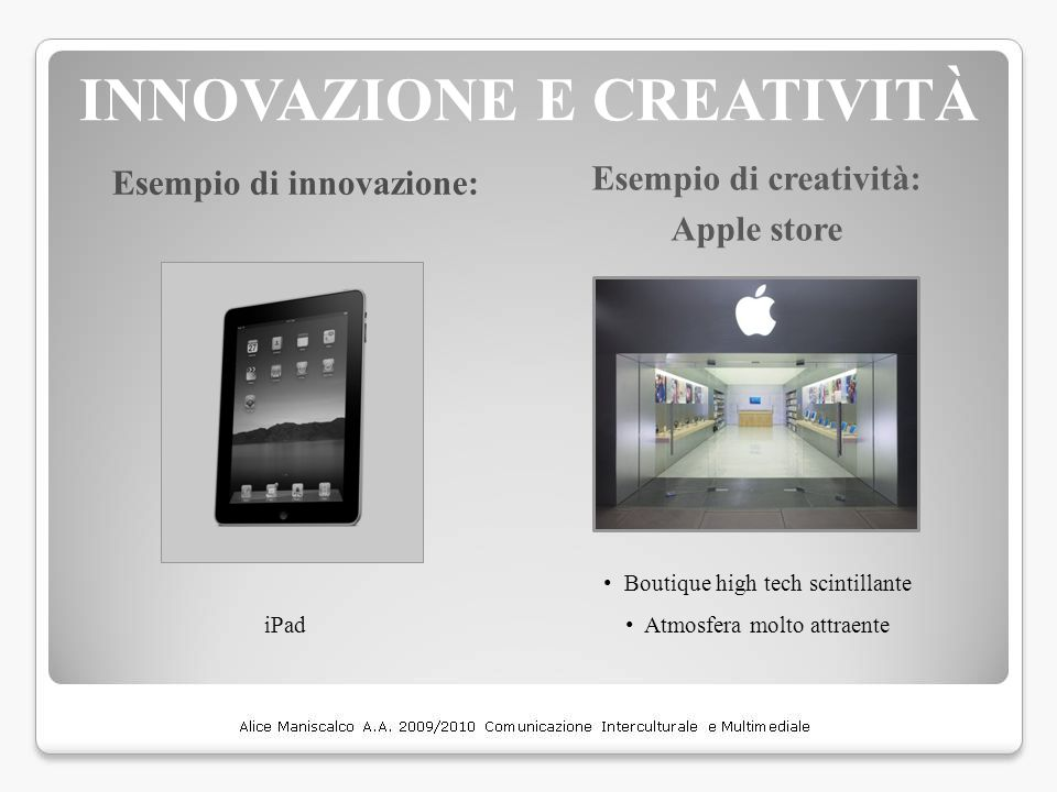 INNOVAZIONE E CREATIVITÀ Esempio di creatività: Apple store Esempio di innovazione: Boutique high tech scintillante Atmosfera molto attraente iPad