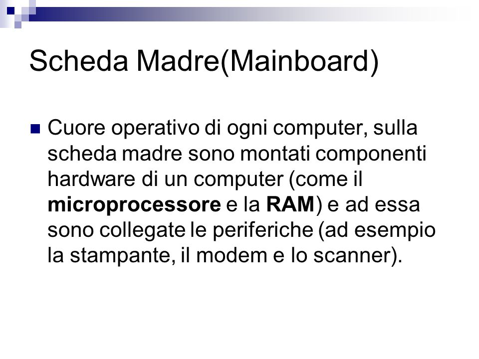 Scheda Madre(Mainboard) Cuore operativo di ogni computer, sulla scheda madre sono montati componenti hardware di un computer (come il microprocessore
