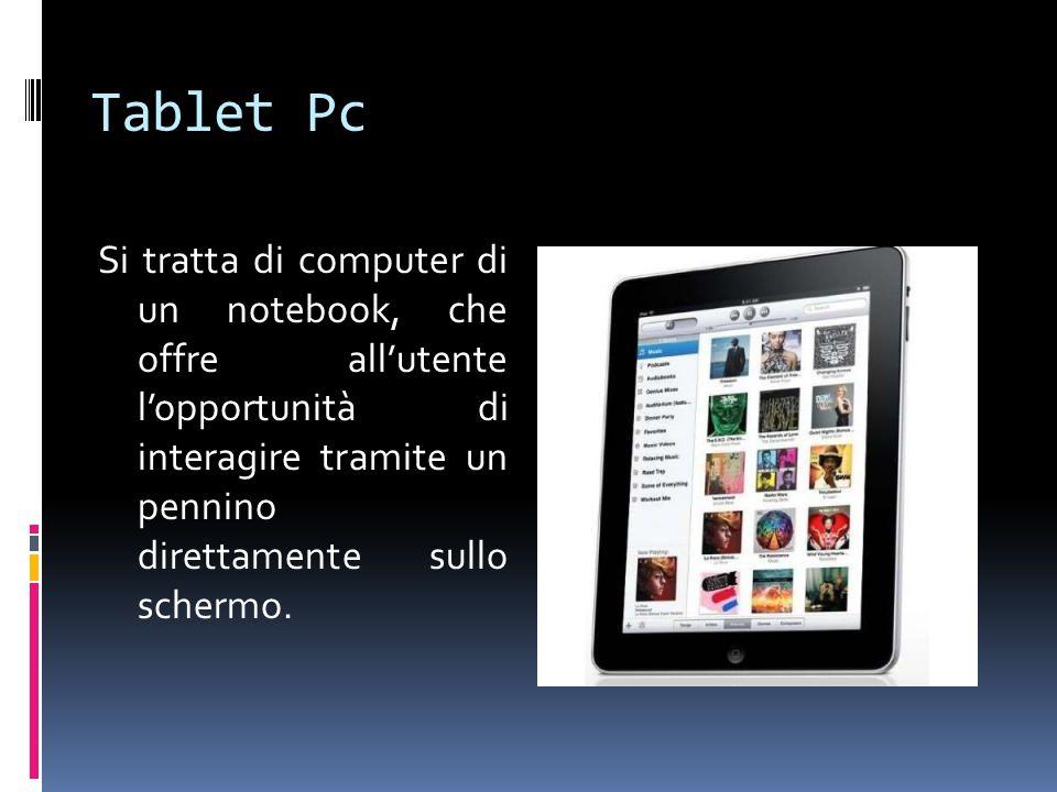 Tablet Pc Si tratta di computer di un notebook, che offre all'utente l'opportunità di interagire tramite un pennino direttamente sullo schermo.