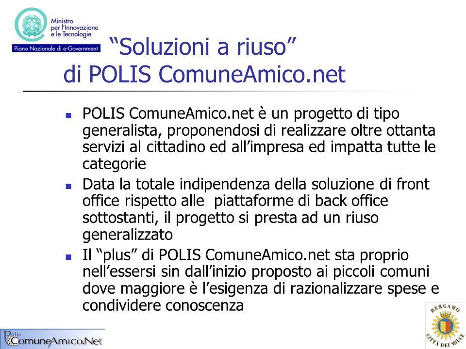 """""""Soluzioni a riuso"""" di POLIS ComuneAmico.net POLIS ComuneAmico.net è un progetto di tipo generalista, proponendosi di realizzare oltre ottanta servizi"""