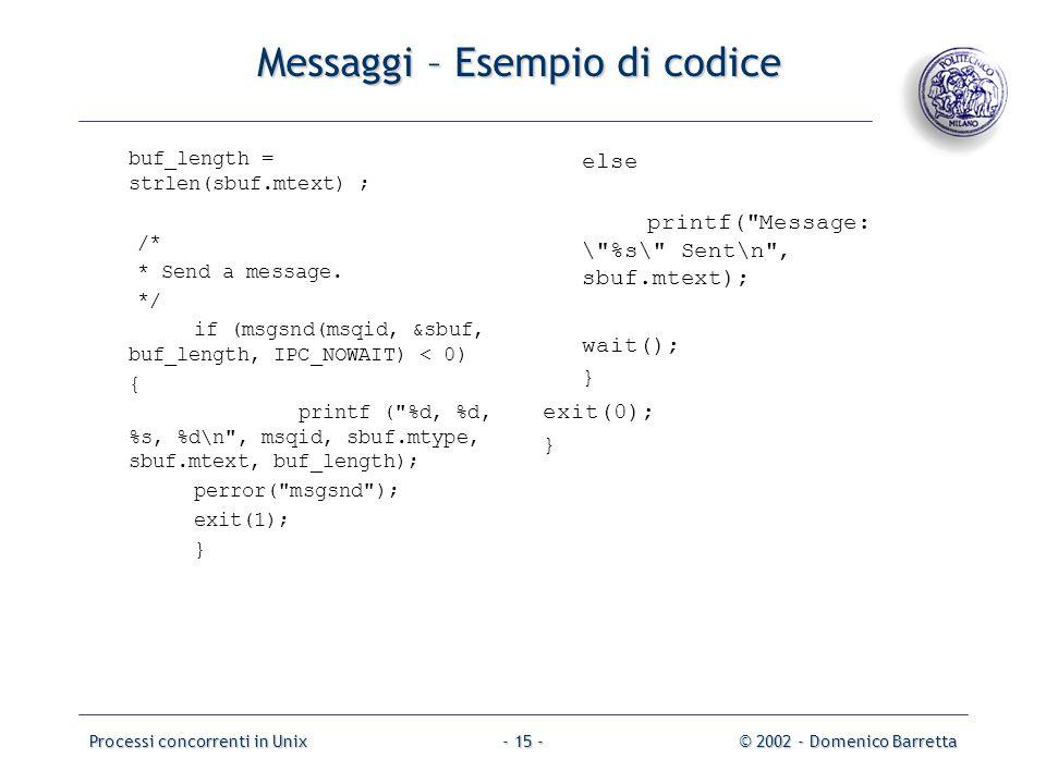 Processi concorrenti in Unix© 2002 - Domenico Barretta- 15 - Messaggi – Esempio di codice buf_length = strlen(sbuf.mtext) ; /* * Send a message.