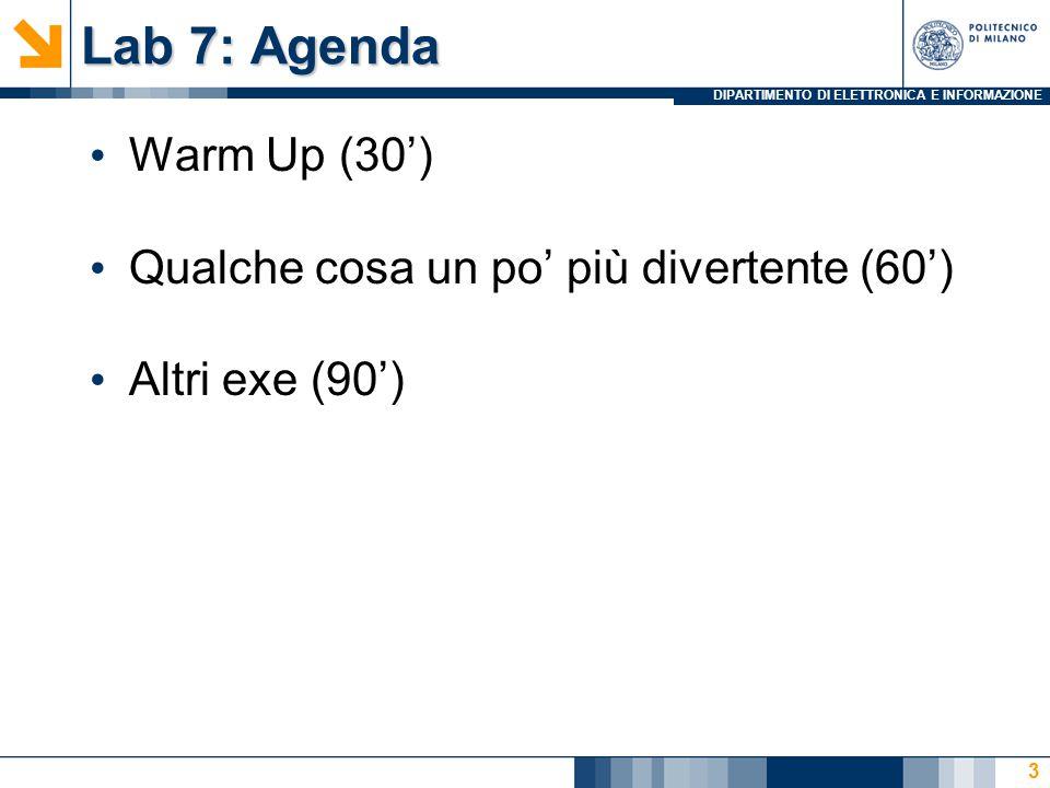 DIPARTIMENTO DI ELETTRONICA E INFORMAZIONE Lab 7: Agenda Warm Up (30') Qualche cosa un po' più divertente (60') Altri exe (90') 3