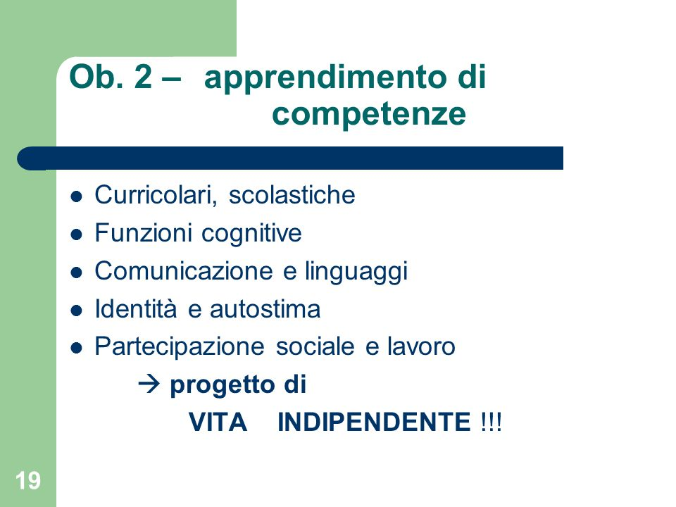 Ob. 2 – apprendimento di competenze Curricolari, scolastiche Funzioni cognitive Comunicazione e linguaggi Identità e autostima Partecipazione sociale