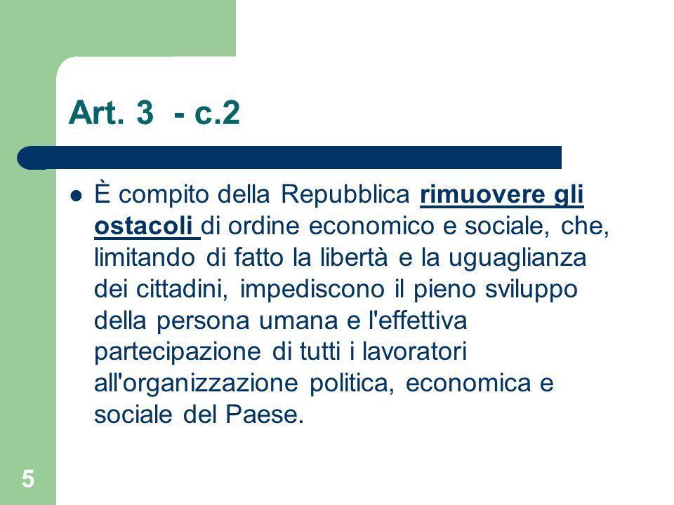 Art. 3 - c.2 È compito della Repubblica rimuovere gli ostacoli di ordine economico e sociale, che, limitando di fatto la libertà e la uguaglianza dei