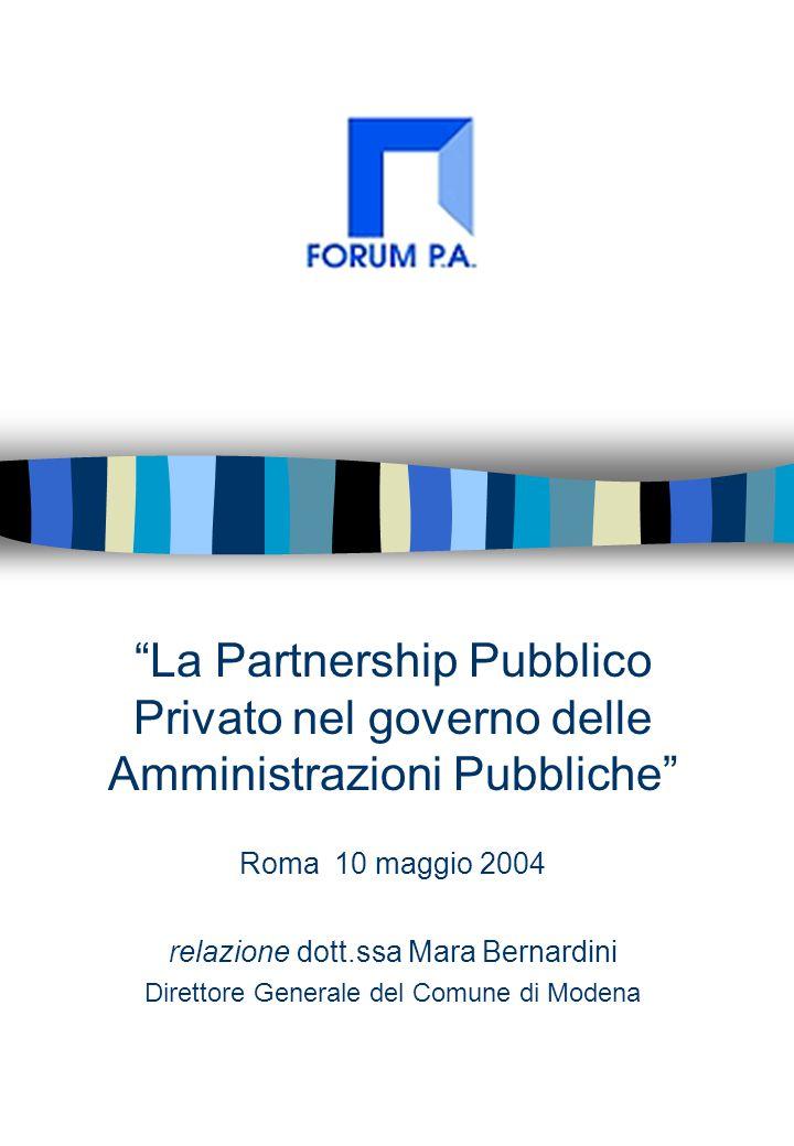 La Partnership Pubblico Privato nel governo delle Amministrazioni Pubbliche Roma 10 maggio 2004 relazione dott.ssa Mara Bernardini Direttore Generale del Comune di Modena