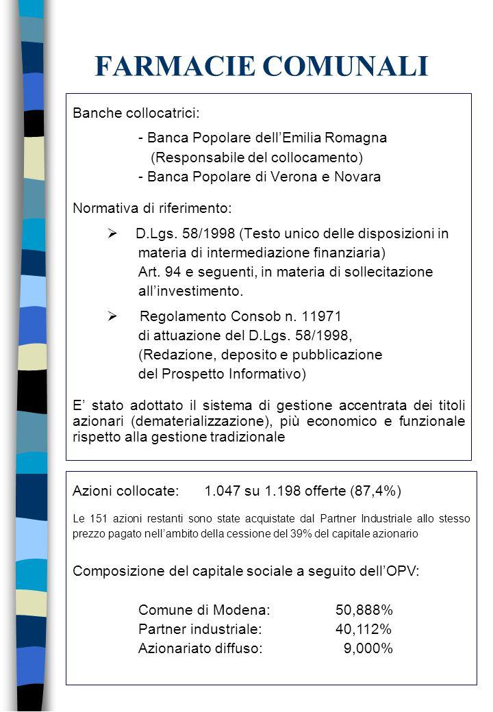 FARMACIE COMUNALI Banche collocatrici: - Banca Popolare dell'Emilia Romagna (Responsabile del collocamento) - Banca Popolare di Verona e Novara Normativa di riferimento:  D.Lgs.