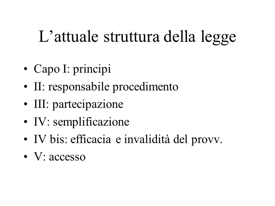 L'attuale struttura della legge Capo I: principi II: responsabile procedimento III: partecipazione IV: semplificazione IV bis: efficacia e invalidità