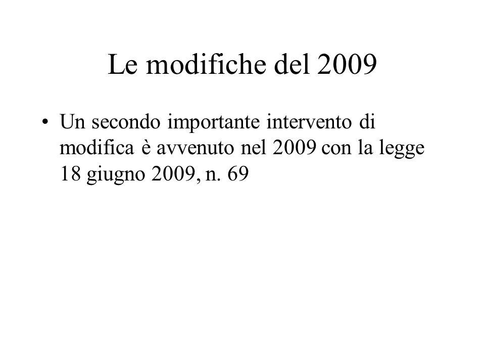 Le modifiche del 2009 Un secondo importante intervento di modifica è avvenuto nel 2009 con la legge 18 giugno 2009, n. 69