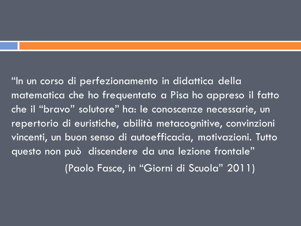 """""""In un corso di perfezionamento in didattica della matematica che ho frequentato a Pisa ho appreso il fatto che il """"bravo"""" solutore"""" ha: le conoscenze"""