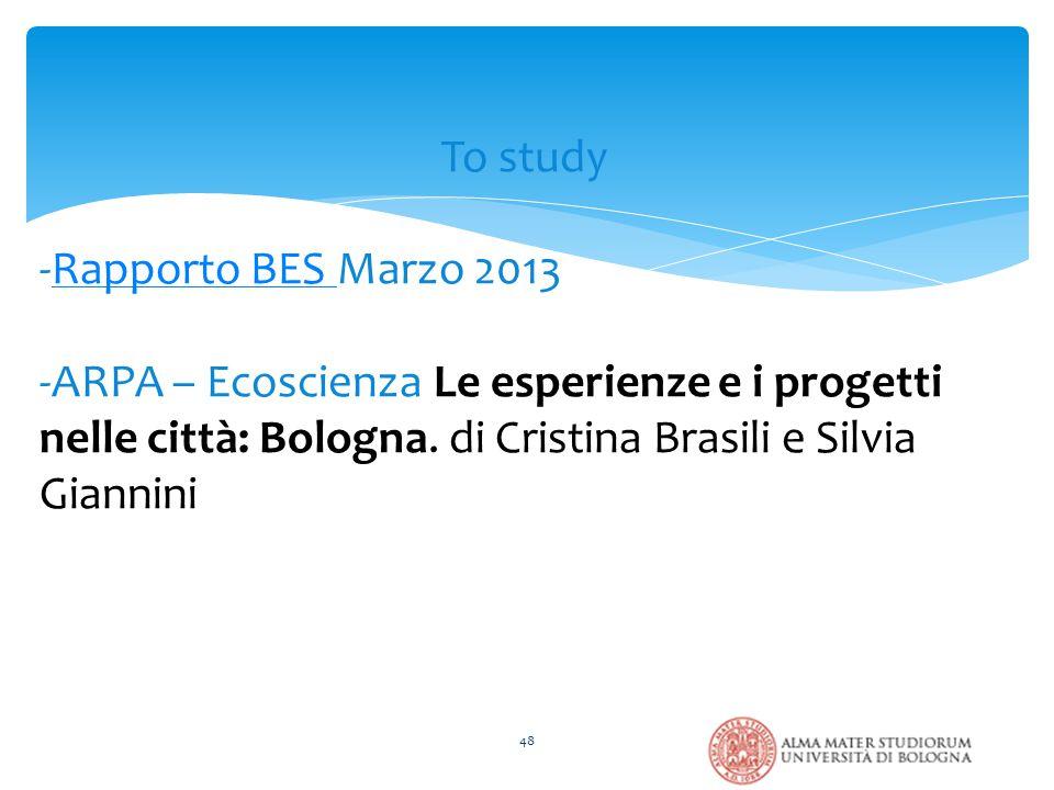48 To study -Rapporto BES Marzo 2013Rapporto BES -ARPA – Ecoscienza Le esperienze e i progetti nelle città: Bologna. di Cristina Brasili e Silvia Gian