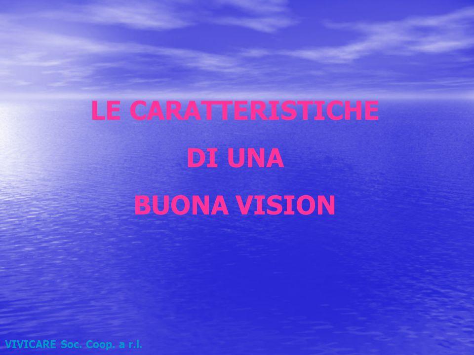 VIVICARE Soc. Coop. a r.l. LE CARATTERISTICHE DI UNA BUONA VISION