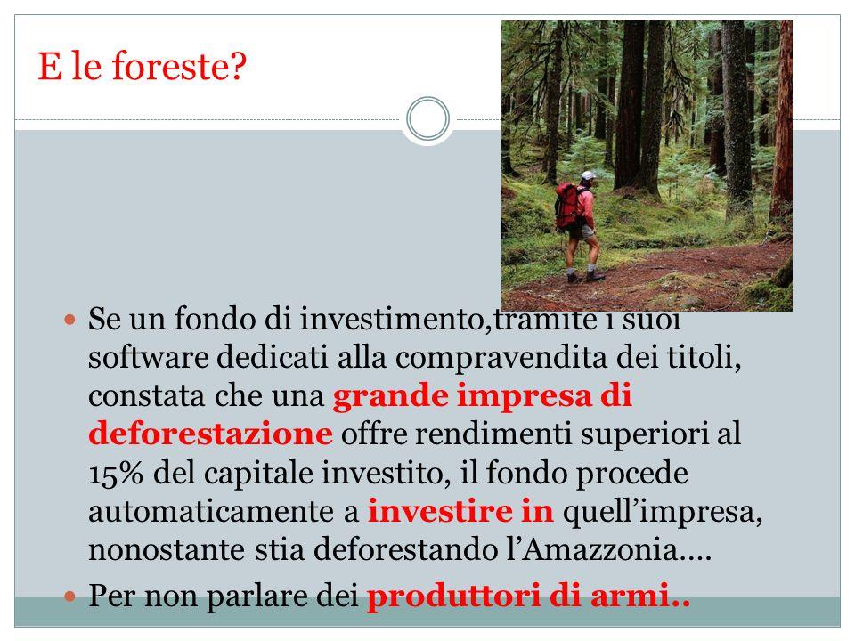 E le foreste.