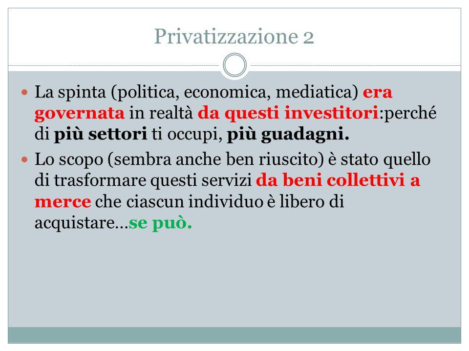 Privatizzazione 2 La spinta (politica, economica, mediatica) era governata in realtà da questi investitori:perché di più settori ti occupi, più guadagni.