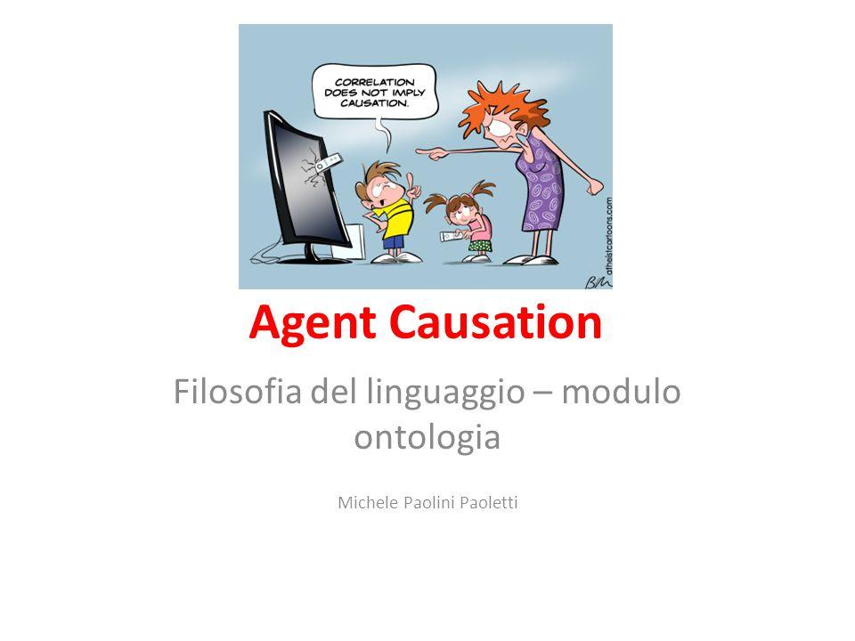 Agent Causation Filosofia del linguaggio – modulo ontologia Michele Paolini Paoletti