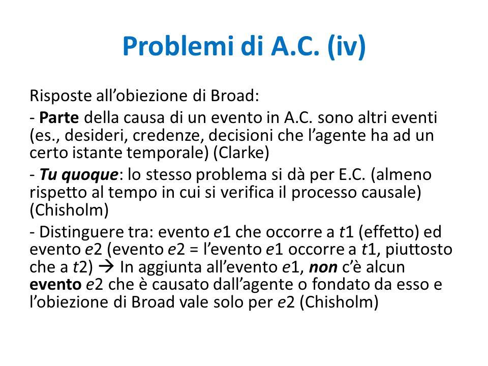 Problemi di A.C.(iv) Risposte all'obiezione di Broad: - Parte della causa di un evento in A.C.