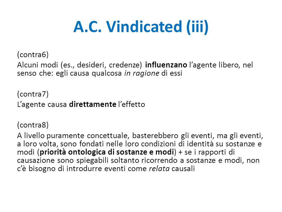 A.C. Vindicated (iii) (contra6) Alcuni modi (es., desideri, credenze) influenzano l'agente libero, nel senso che: egli causa qualcosa in ragione di es