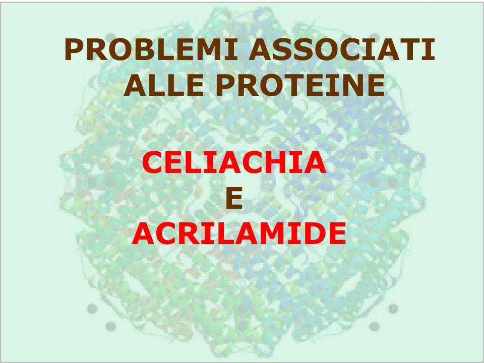 PROBLEMI ASSOCIATI ALLE PROTEINE CELIACHIA E ACRILAMIDE