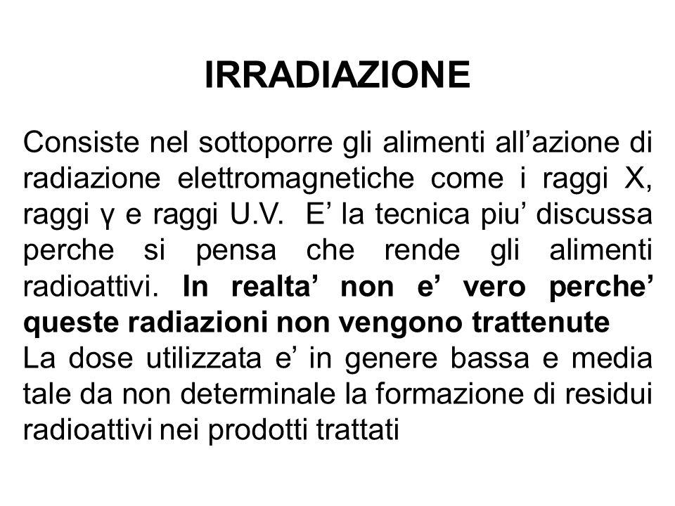 IRRADIAZIONE Consiste nel sottoporre gli alimenti all'azione di radiazione elettromagnetiche come i raggi X, raggi γ e raggi U.V. E' la tecnica piu' d
