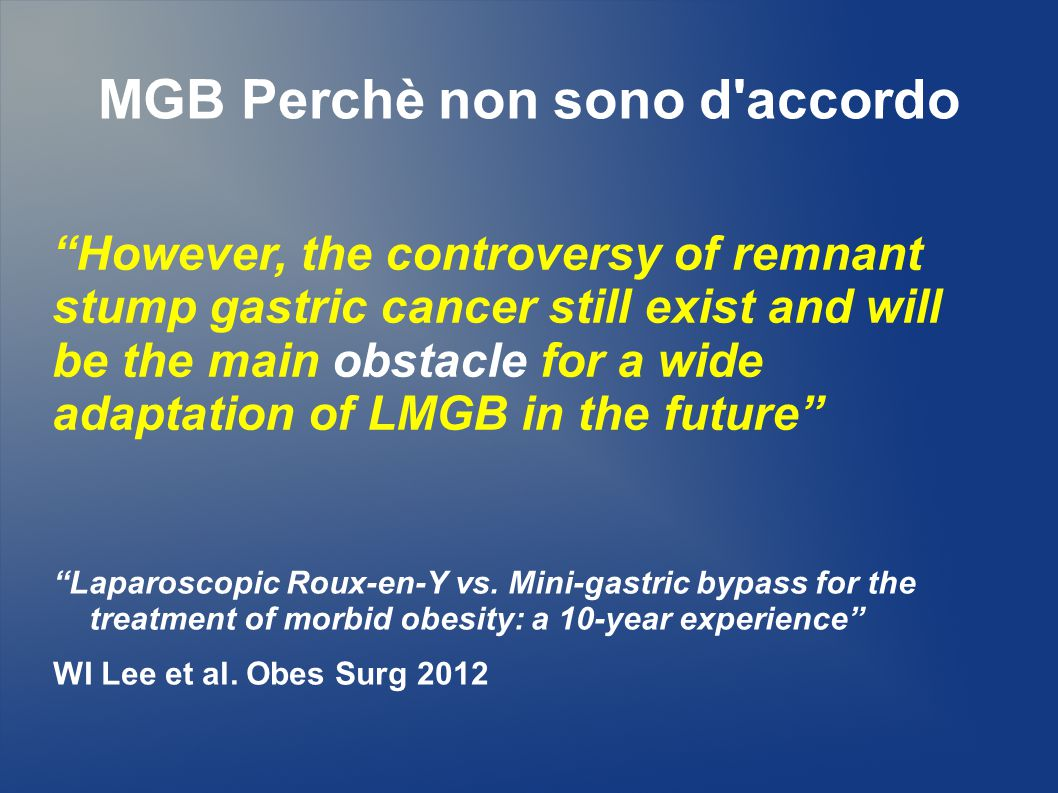 "MGB Perchè non sono d'accordo ""Laparoscopic Roux-en-Y vs. Mini-gastric bypass for the treatment of morbid obesity: a 10-year experience"" WI Lee et al."